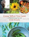 Grow What You Love - Emily Murphy (Paperback)