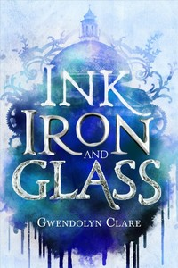 Ink, Iron, and Glass - Gwendolyn Clare (Hardcover) - Cover