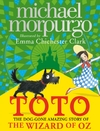 Toto The Dog-Gone Amazing Story of the Wizard of Oz - Michael Morpurgo (Paperback)