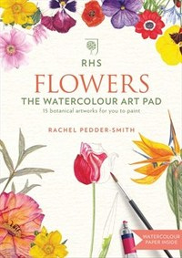 RHS Flowers the Watercolour Art Pad - Rachel Pedder-Smith (Paperback) - Cover