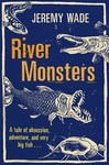 River Monsters - Jeremy Wade (Paperback)