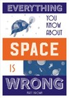 Everything You Know About Space Is Wrong - Matt Brown (Hardcover)