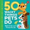 50 Wacky Things Pets Do - Heidi Fiedler (Hardcover)