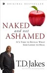 Naked and Not Ashamed - T. D. Jakes (Paperback)
