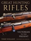 Great Hunting Rifles - Terry Wieland (Hardcover)