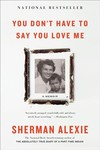 You Don't Have To Say You Love Me - Sherman Alexie (Paperback)