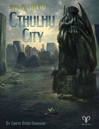 Trail of Cthulhu: Cthulhu City (Role Playing Game) - Cover