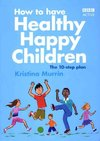 How to Have Healthy, Happy Children - Kristina Murrin (Paperback)