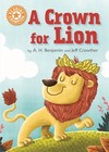 Reading Champion: a Crown For Lion - A. H. Benjamin (Hardcover)