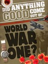 Did Anything Good Come Out of... WWI? - Philip Steele (Paperback)