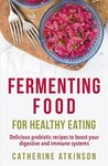 Fermenting Food For Healthy Eating - Catherine Atkinson (Paperback)
