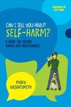 Can I Tell You About Self-Harm? - Pooky Knightsmith (Paperback)