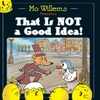That Is Not a Good Idea! - Mo Willems (Paperback)