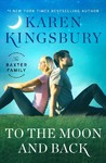 To the Moon and Back - Karen Kingsbury (Hardcover)
