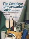 Complete Canvasworker's Guide: How to Outfit Your Boat Using Natural or Synthetic Cloth - Jim Grant (Paperback)