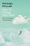 How to Change Your Mind - Michael Pollan (Hardcover)