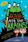 Day That Aliens (Nearly) Ate Our Brains - Tom McLaughlin (Paperback)