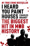 I Heard You Paint Houses - Charles Brandt (Paperback)