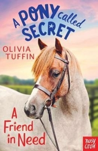 Pony Called Secret: a Friend In Need - Olivia Tuffin (Paperback) - Cover
