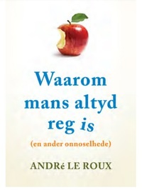 Waarom mans altyd reg is - André le Roux (Paperback) - Cover