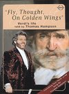 Various Artists - Fly Thought On Golden Wings'. (Verdi's Life Told By Thomas Hampson. a Film By Felix Breisac (DVD)
