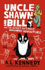 Uncle Shawn and Bill and the Almost Entirely Unplanned Adventure - A. L. Kennedy (Paperback) - Cover