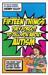Fifteen Things They Forgot to Tell You About Autism - Debby Elley (Paperback)