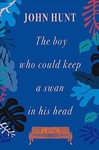 The Boy Who Could Keep a Swan in His Head - John Hunt (Paperback)