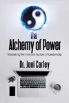 The Alchemy of Power - Joni Carley (Hardcover)