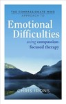 The Compassionate Mind Approach to Emotional Difficulties - Chris Irons (Paperback)