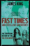 Fast Times and Excellent Adventures - James King (Paperback)