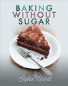 Baking Without Sugar - Sophie Michell (Hardcover)