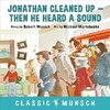 Jonathan Cleaned Up ... Then He Heard a Sound - Robert Munsch (Hardcover)