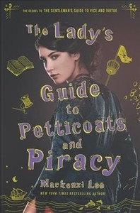 The Lady's Guide to Petticoats and Piracy - Mackenzi Lee (Hardcover)