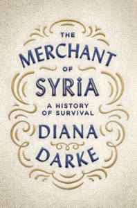 Merchant of Syria - Diana Darke (Hardcover) - Cover