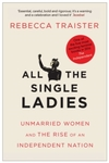 All the Single Ladies - Rebecca Traister (Paperback)