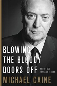 Blowing the Bloody Doors Off - Michael Caine (Hardcover)