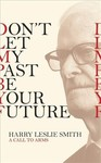 Don'T Let My Past Be Your Future - Harry Leslie Smith (Paperback)