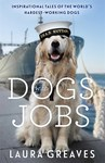 Dogs With Jobs - Laura Greaves (Paperback)