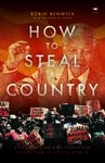 How to Steal a Country - Robin Renwick (Trade Paperback)