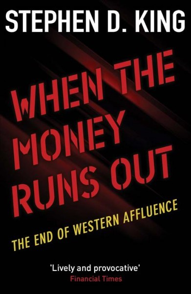 When the Money Runs Out - Stephen D  King (Paperback)