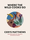 Where the Wild Cooks Go - Cerys Matthews (Hardcover)