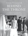 Behind the Throne - Adrian Tinniswood (Hardcover)