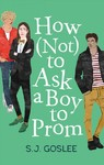 How Not to Ask a Boy to Prom - S. J. Goslee (Hardcover)