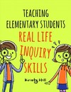 Teaching Elementary Students Real Life Inquiry Skills - Kristy Hill (Paperback)