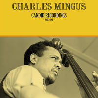 Charles Mingus - Candid Recordings Part One (Vinyl)