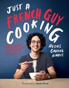 Just a French Guy Cooking - Alexis Gabriel Ainouz (Hardcover)