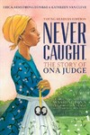 Never Caught, The Story Of Ona Judge George and Martha Washington's Courageous Slave Who Dared To Run Away - Erica Armstrong Dunbar (Hardcover)