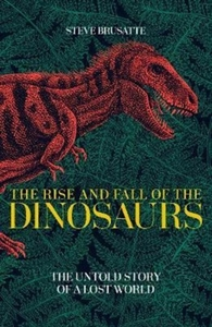 The Rise and Fall of the Dinosaurs - Steve Brusatte (Paperback) - Cover