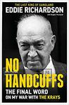 No Handcuffs: The Final Word On My War With The Krays - Eddie Richardson (Hardcover)
